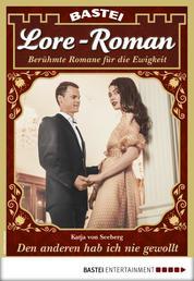 Lore-Roman 88 - Liebesroman - Den anderen hab ich nie gewollt