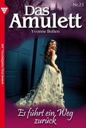 Das Amulett 23 – Liebesroman - Es führt ein Weg zurück
