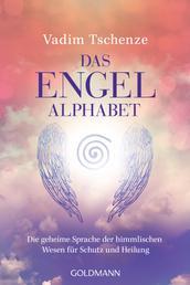 Das Engel-Alphabet - Die geheime Sprache der himmlischen Wesen für Schutz und Heilung
