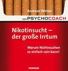 Andreas Winter: Der Psychocoach 1: Nikotinsucht - der große Irrtum