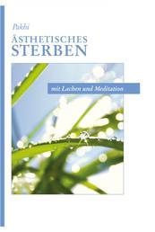 Ästhetisches Sterben - mit Lachen und Meditation