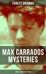 MAX CARRADOS MYSTERIES - Complete Series in One Volume - The Bravo of London, The Coin of Dionysius, The Game Played In the Dark, The Eyes of Max Carrados, The Eastern Mystery, The Strange Case of Cyril Bycourt, The Missing Witness Sensation and many more