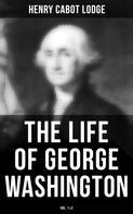 Henry Cabot Lodge: The Life of George Washington (Vol. 1&2)