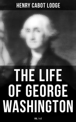 The Life of George Washington (Vol. 1&2)
