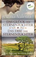 Anna Valenti: Das Glück der Sternentochter - Das Erbe der Sternentochter ★★★★★