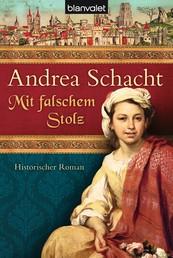 Mit falschem Stolz - Historischer Roman