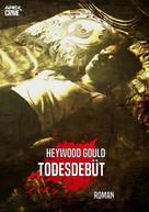 Heywood Gould: TODESDEBÜT