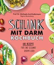 Schlank mit Darm Kochbuch - 100 Rezepte für eine gesunde Darmflora