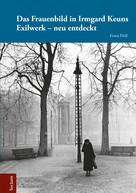 Fiona Pröll: Das Frauenbild in Irmgard Keuns Exilwerk – neu entdeckt