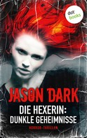 Jason Dark: Die Hexerin - Band 1: Dunkle Geheimnisse ★★★