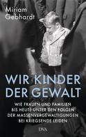 Miriam Gebhardt: Wir Kinder der Gewalt ★★★★