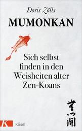 Mumonkan - Sich selbst finden in den Weisheiten alter Zen-Koans