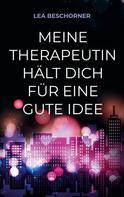 Lea Beschorner: Meine Therapeutin hält dich für eine gute Idee