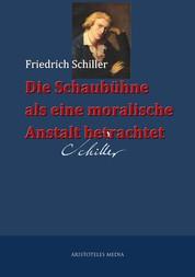 Die Schaubühne als eine moralische Anstalt betrachtet - Vorgelesen bei einer öffentlichen Sitzung der kurfürstlichen deutschen Gesellschaft zu Mannheim