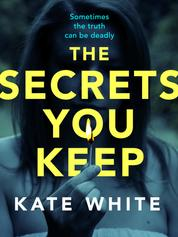 The Secrets You Keep - A tense and gripping psychological thriller