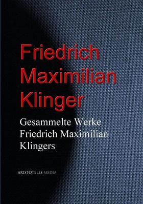 Gesammelte Werke Friedrich Maximilian Klingers