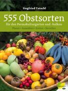 Siegfried Tatschl: 555 Obstsorten für den Permakulturgarten und -balkon ★★★★★
