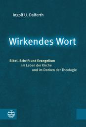 Wirkendes Wort - Bibel, Schrift und Evangelium im Leben der Kirche und im Denken der Theologie