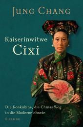 Kaiserinwitwe Cixi - Die Konkubine, die Chinas Weg in die Moderne ebnete