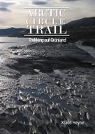 Klaus Heyne: Arctic Circle Trail