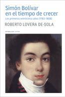 Roberto Lovera De-Sola: Simón Bolívar en el tiempo de crecer