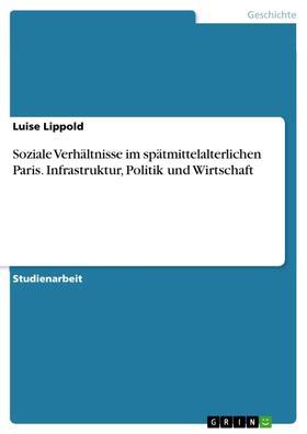 Soziale Verhältnisse im spätmittelalterlichen Paris. Infrastruktur, Politik und Wirtschaft