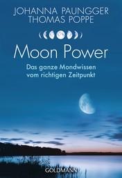 Moon Power - Das ganze Wissen vom richtigen Zeitpunkt - Leben im Einklang mit Natur- und Mondrhythmen -