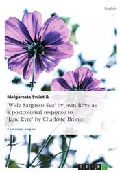"""""""Wide Sargasso Sea"""" by Jean Rhys as a postcolonial response to """"Jane Eyre"""" by Charlotte Bronte"""