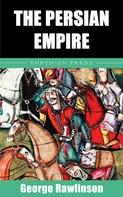 George Rawlinson: The Persian Empire