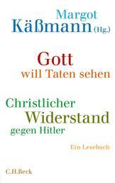 Gott will Taten sehen - Christlicher Widerstand gegen Hitler
