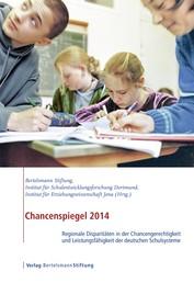 Chancenspiegel 2014 - Regionale Disparitäten in der Chancengerechtigkeit und Leistungsfähigkeit der deutschen Schulsysteme