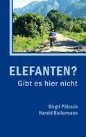 Harald Bollermann: Elefanten? Gibt es hier nicht