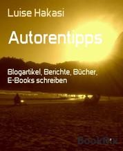 Autorentipps - Blogartikel, Berichte, Bücher, E-Books schreiben