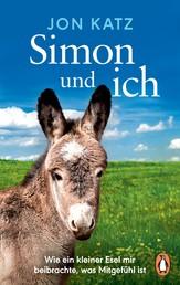Simon und ich - Wie ein kleiner Esel mir beibrachte, was Mitgefühl ist