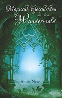 Andie New: Magische Geschichten aus dem Wunderwald