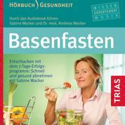 Basenfasten - Entschlacken mit dem 7-Tage-Erfolgsprogramm: Schnell und gesund abnehmen mit Sabine Wacker