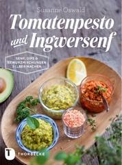 Tomatenpesto und Ingwersenf - Senf, Dips und Gewürzmischungen selber machen