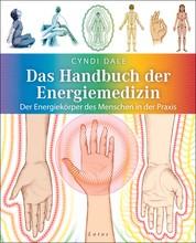 Das Handbuch der Energiemedizin - Der Energiekörper des Menschen in der Praxis