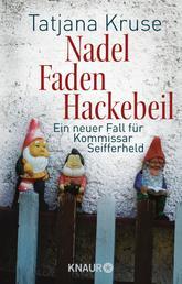 Nadel, Faden, Hackebeil - Ein neuer Fall für Kommissar Seifferheld