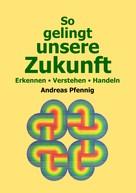 Andreas Pfennig: So gelingt unsere Zukunft