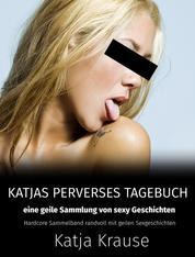 Katja Krause Katjas perverses Tagebuch - Eine geile Sammlung von sexy Geschichten - Hardcore Sammelband randvoll mit geilen Sexgeschichten