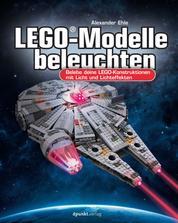 LEGO®-Modelle beleuchten - Belebe deine LEGO-Konstruktionen mit Licht und Lichteffekten