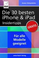 Anton Ochsenkühn: Die 30 besten iPhone & iPad Insidertipps ★★★★