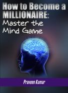 Praveen Kumar: How to Become a Millionaire: Master the Mind Game