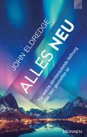 John Eldredge: Alles neu ★★★★★