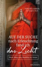 Auf der Suche nach Erleuchtung fand ich das Licht - Mein Weg von Buddha zu Jesus