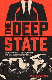 The Deep State - A History of Secret Agendas and Shadow Governments