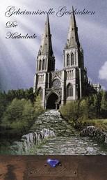 Die Kathedrale - Geheimnisvolle Geschichten