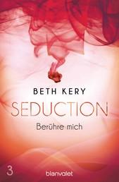Seduction 3. Berühre mich - Roman