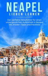 Neapel lieben lernen: Der perfekte Reiseführer für einen unvergesslichen Aufenthalt in Neapel inkl. Insider-Tipps und Packliste